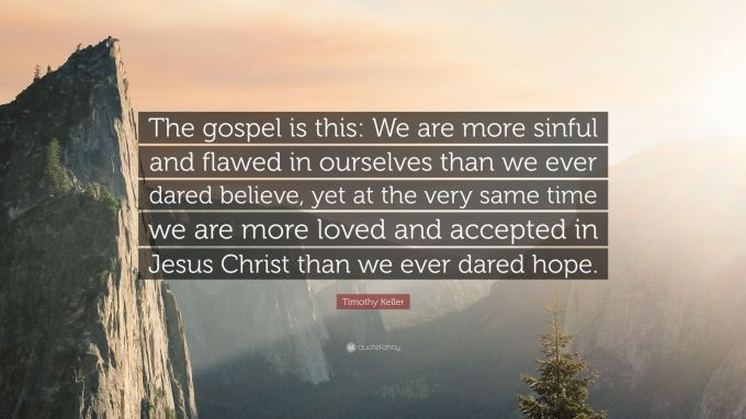 1793943-Timothy-Keller-Quote-The-gospel-is-this-We-are-more-sinful-and